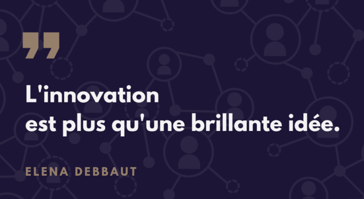 Le processus d'innovation et la gestion des opérations régulières d'une entreprise - Elena Debbaut - L'innovation est plus qu'une brillante idée